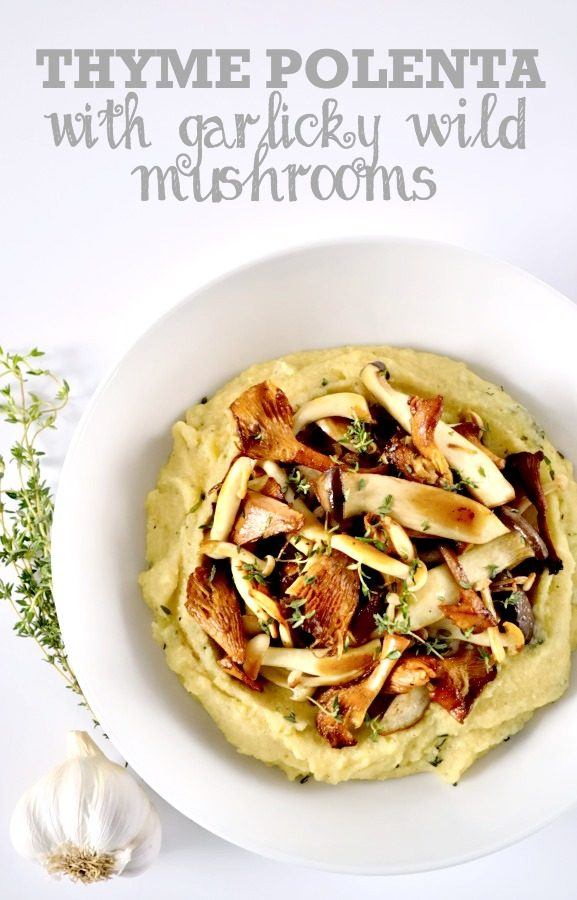 Thyme Polenta with Garlicky Wild Mushrooms | The Veg Space